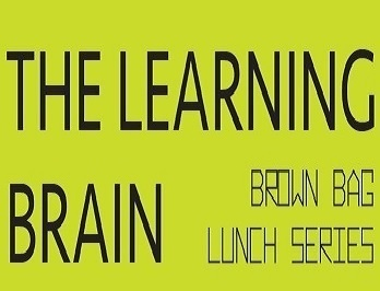 The Learning Brain: A Brown Bag Lunch Series